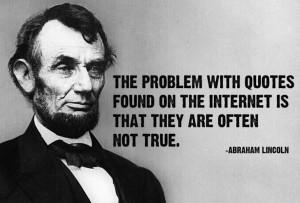 Comme disait justement ce cher Abraham, le jour de son assassinat, 3 ans avant la création du téléphone et 109 ans avant celle d'internet.
